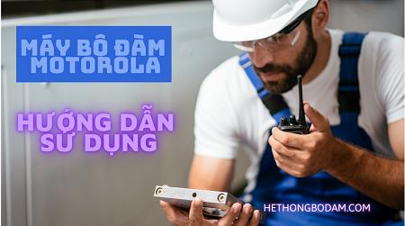 Hướng dẫn cách sử dụng bộ đàm Motorola chuẩn