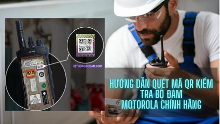 Hướng dẫn quét mã QR kiểm tra bộ đàm Motorola CHÍNH HÃNG